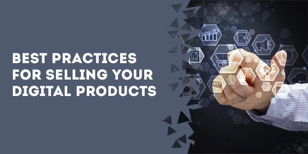 Best Practices For Selling Your Digital Products