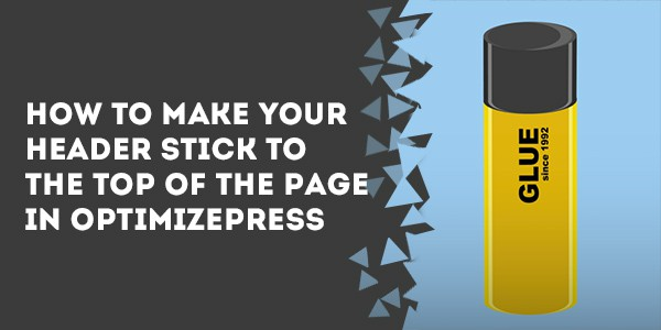 How To Make Your Header Stick To The Top Of The Page In OptimizePress