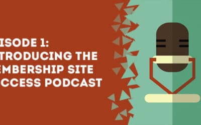 Episode 1 – Introducing The Membership Site Success Podcast