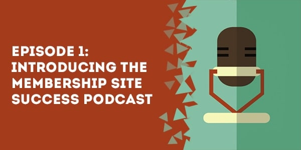 episode 1 introducing the membership site success podcast - The Membership Site Success Podcast