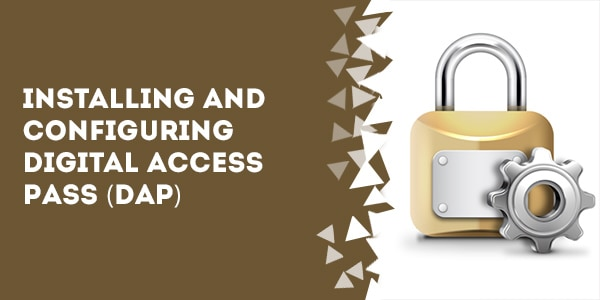 Installing and Configuring Digital Access Pass (DAP)