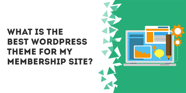 what is the best wordpress theme for my membership site - How To Build Your Membership Site