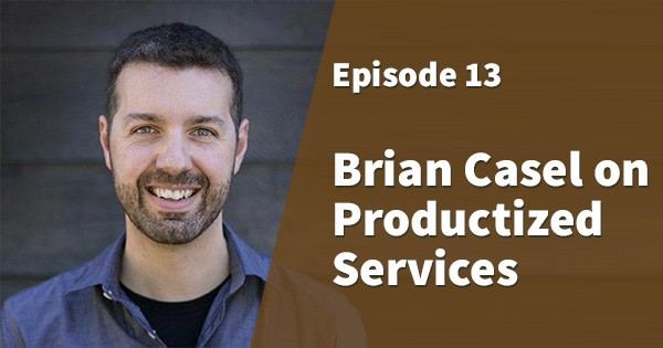 Episode 13: Brian Casel on Productized Services
