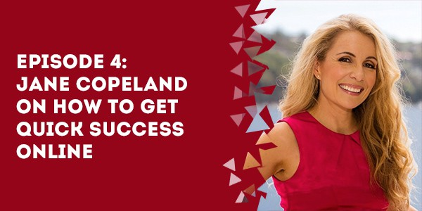 Episode 4 – Jane Copeland on How to Get Quick Success Online