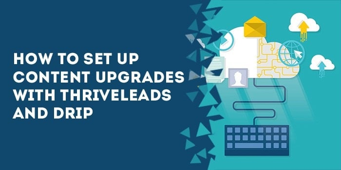 How to set up content upgrades with ThriveLeads and Drip
