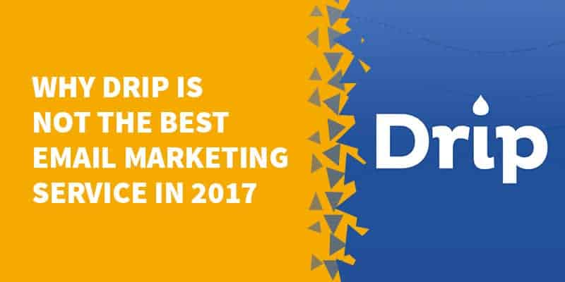 Why Drip is NOT the best email marketing service in 2017