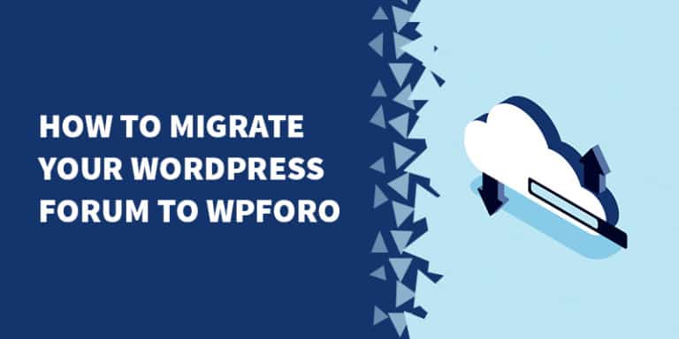 How to migrate your WordPress forum to wpForo 768x384 - Best WordPress Forum Solutions in 2019