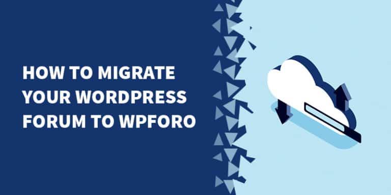 How to migrate your WordPress forum to wpForo 768x384 - Best WordPress Forum Solutions in 2019