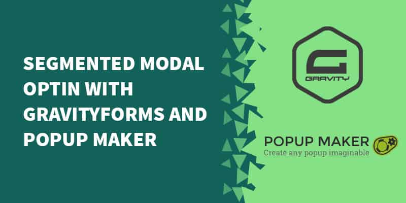 Segmented modal optin with GravityForms and Popup Maker
