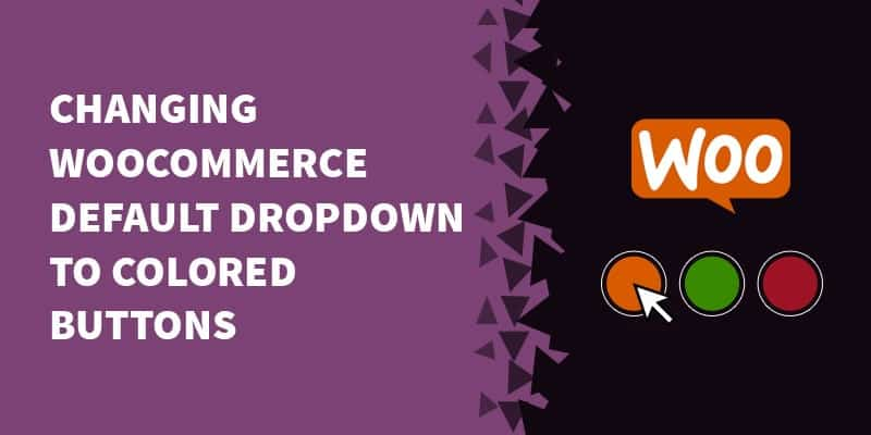 Changing WooCommerce default dropdown to colored buttons
