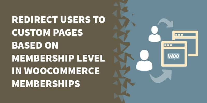 Redirecting to custom pages by membership in WooCommerce