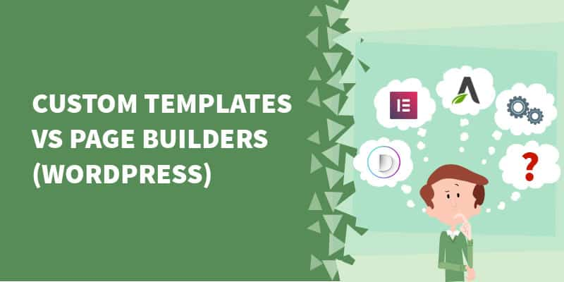 Custom Templates versus WordPress Page Builders
