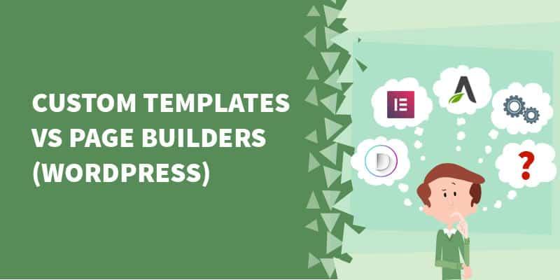 Custom Templates versus WordPress Page Builders