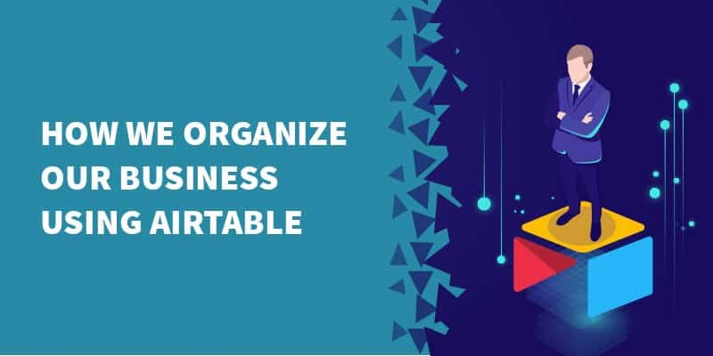 How we organize our business using Airtable