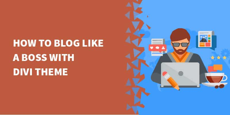 How to blog like a boss with Divi Theme