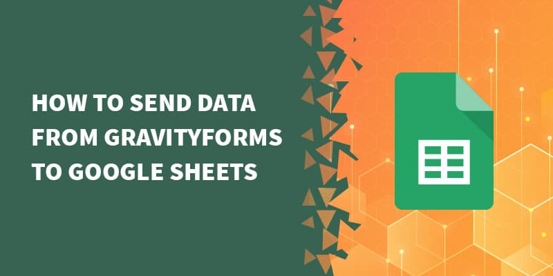 How to send data from GravityForms to Google Sheets