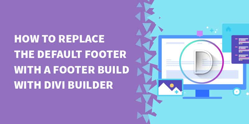 How to Replace the Default Footer with a Footer built with Divi Builder