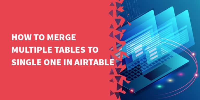 merge multiple tables airtable 768x384 - Airtable Tutorials, Tips & Tricks