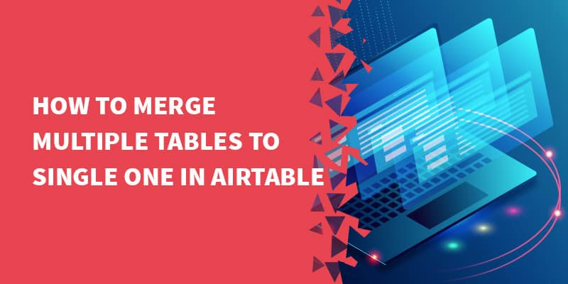 How to merge multiple tables into one in Airtable