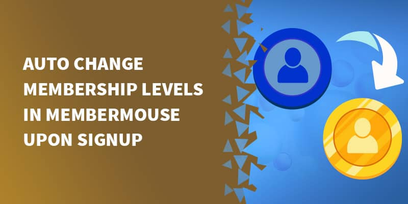 Auto change membership levels in MemberMouse upon signup