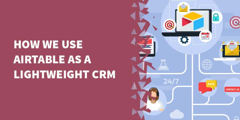 How we use Airtable as a lightweight CRM.