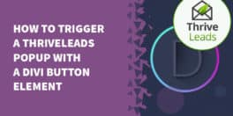 divi button thrive leads 264x132 - Showing and hiding the Divi Area Popup using inner content as a trigger