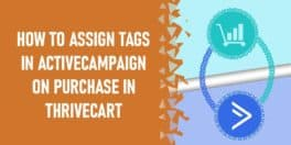 How to assign tagrs in activecampaign on thrive purchases 264x132 - How To Update ActiveCampaign Users On WooCommerce Subscription Changes