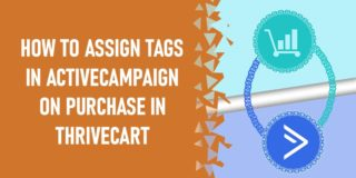 How to assign tags in ActiveCampaign on purchase in ThriveCart