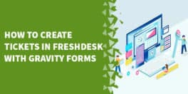How to create tickets in Freshdesk with Gravity Forms 264x132 - Use One Gravity Form on multiple pages via prepopulation