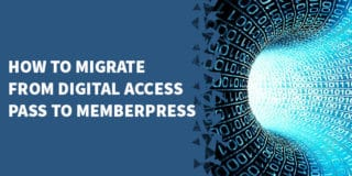 How to migrate from Digital Access Pass to MemberPress 320x160 - The Best Membership Plugins for WordPress in 2019 (Based on real work with our customers!)