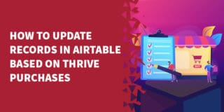 How to update records in Airtable based on Thrive purchases 320x160 - Dashboard