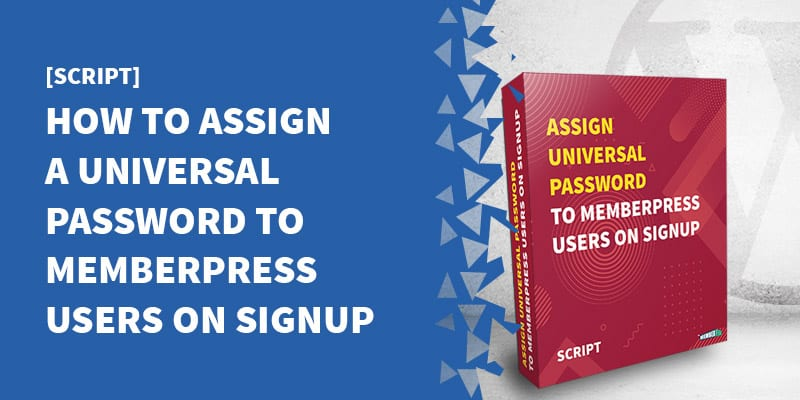 How To Assign A Universal MemberPress Password On Signup