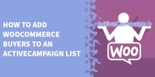 How To Add WooCommerce Buyers To An ActiveCampaign List 320x160 - WooCommerce Tutorials, Tips & Tricks