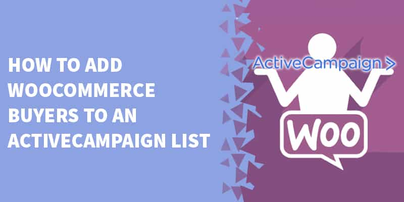 How To Add WooCommerce Buyers To An ActiveCampaign List