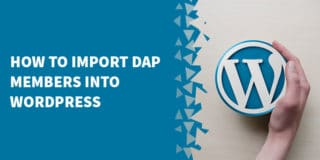 How To Import DAP Members Into WordPress 320x160 - The Best Membership Plugins for WordPress in 2019 (Based on real work with our customers!)