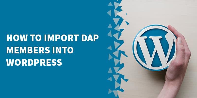 How To Import DAP Members Into WordPress