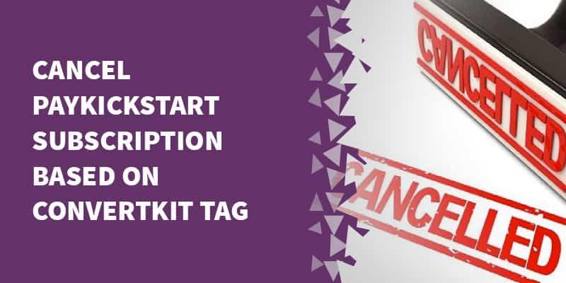 Cancel PayKickstart Subscription Based on ConvertKit Tag