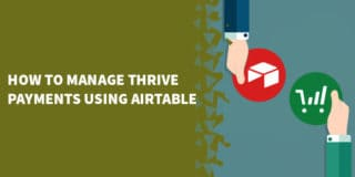 How to manage Thrive payments using Airtable 320x160 - Airtable Review: Why You NEED Airtable In Your Business [2020]