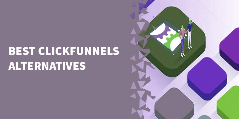 BEST ClickFunnels Alternatives [UPDATED For 2021!]