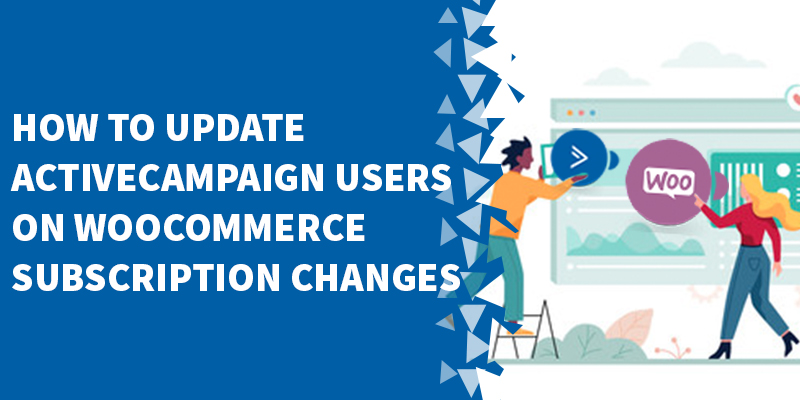 How To Update ActiveCampaign Users On WooCommerce Subscription Changes