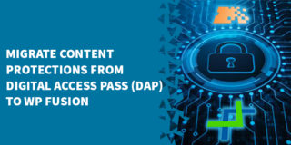 Migrate Content Protections From Digital Access Pass DAP to WP Fusion 320x160 - The Best Membership Plugins for WordPress in 2019 (Based on real work with our customers!)