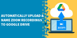 Automatically Upload Name Zoom Recordings to Google Drive 264x132 - Automatically send Zoom recordings to Airtable