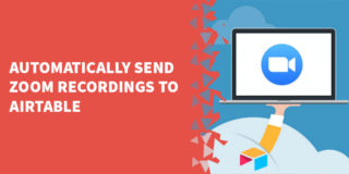 Automatically send Zoom recordings to Airtable 320x160 - Airtable Tutorials, Tips & Tricks